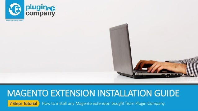 MAGENTO EXTENSION INSTALLATION GUIDE 7 Steps Tutorial How to install any Magento extension bought from Plugin Company MAGE...