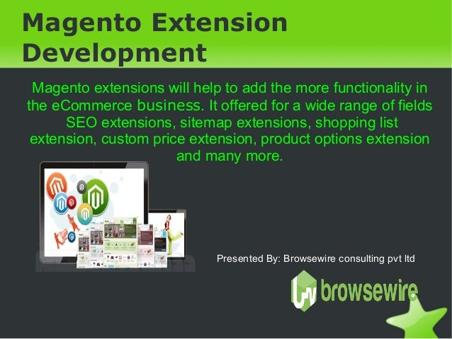 Magento Extension Development Magento extensions will help to add the more functionality in the eCommerce business. It off...