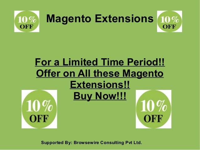 Magento Extensions  For a Limited Time Period!! Offer on All these Magento Extensions!! Buy Now!!!  Supported By: Browsewi...