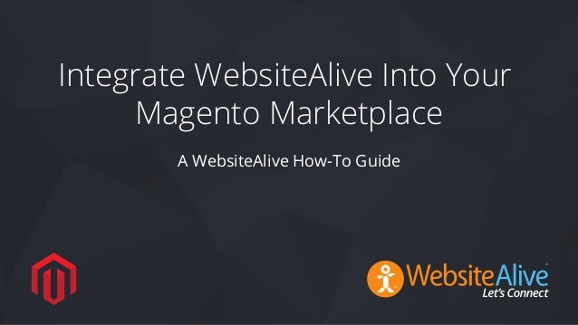 TM Integrate WebsiteAlive Into Your Magento Marketplace A WebsiteAlive How-To Guide