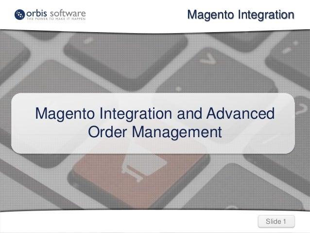 Slide 1Slide 1 Magento Integration Magento Integration and Advanced Order Management