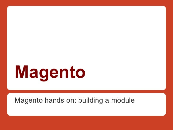 MagentoMagento hands on: building a module