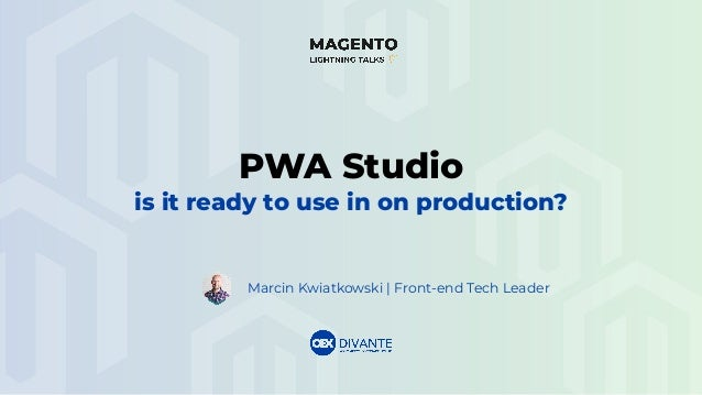 Marcin Kwiatkowski | Front-end Tech Leader PWA Studio is it ready to use in on production?