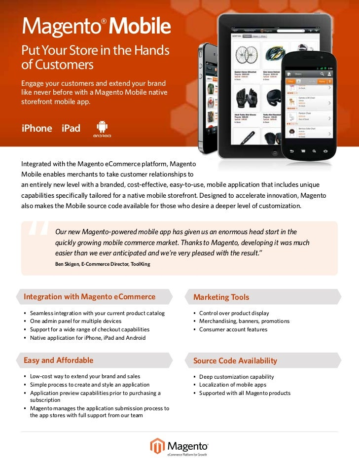Magento® MobilePut Your Store in the Handsof CustomersEngage your customers and extend your brandlike never before with a ...
