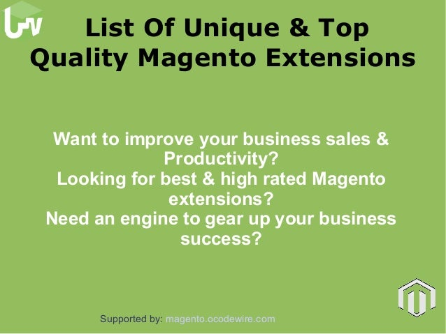 List Of Unique & Top Quality Magento Extensions Want to improve your business sales & Productivity? Looking for best & hig...