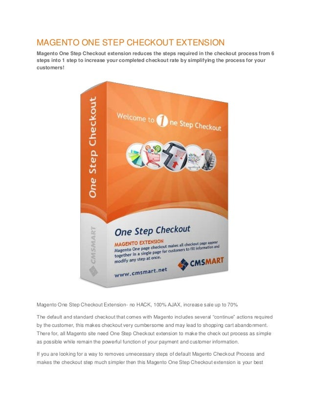 MAGENTO ONE STEP CHECKOUT EXTENSION Magento One Step Checkout extension reduces the steps required in the checkout process...