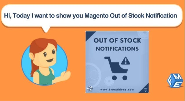 Hi,  Today I want to show you Magento Out of Stock Notification  ow  OUT o: = s'ro : < . ...  i~'OT| F|CATlOi'. S r t .  ....