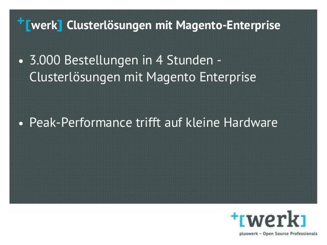 werk Clusterlösungen mit Magento-Enterprise ● 3.000 Bestellungen in 4 Stunden - Clusterlösungen mit Magento Enterprise ● P...