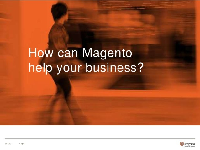 How can Magento help your business?  © 2013  Page | 1