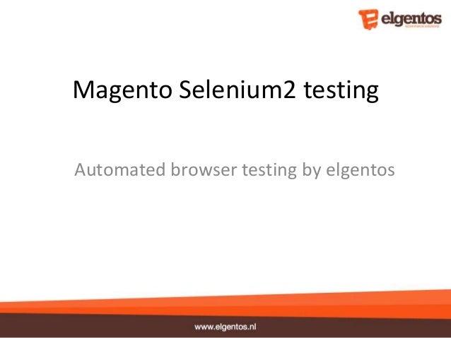 Magento Selenium2 testingAutomated browser testing by elgentos