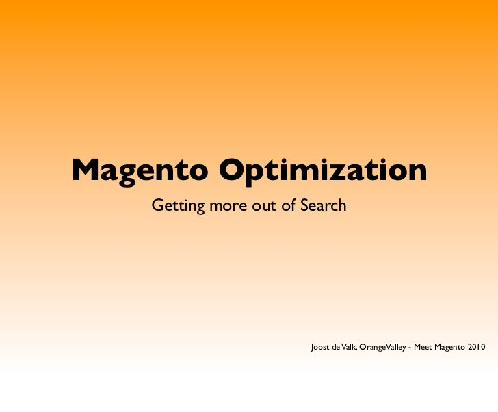 Magento Optimization     Getting more out of Search                              Joost de Valk, OrangeValley - Meet Magent...