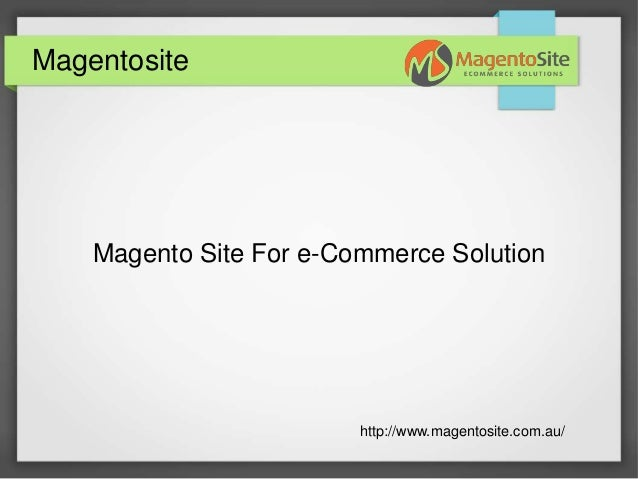 Magentosite Magento Site For e-Commerce Solution http://www.magentosite.com.au/