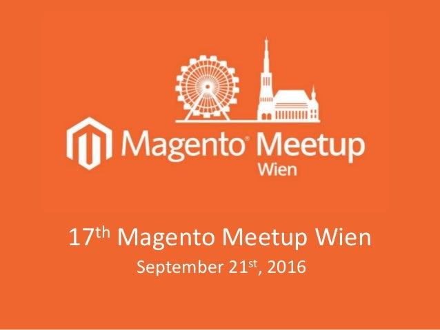 17th Magento Meetup Wien September 21st, 2016