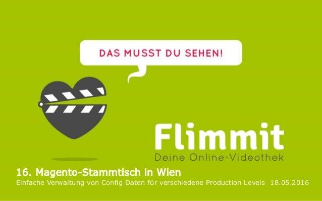 Einfache Verwaltung von Config Daten für verschiedene Production Levels 18.05.2016 16. Magento-Stammtisch in Wien