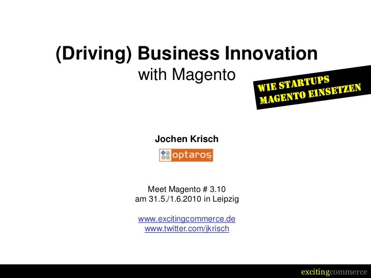 (Driving) Business Innovation          with Magento                Jochen Krisch                Meet Magento # 3.10       ...