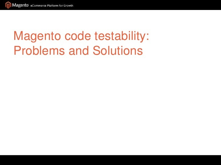 Magento code testability:Problems and Solutions