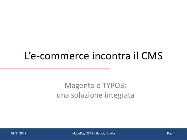 L'e-commerce incontra il CMS Magento e TYPO3: una soluzione integrata  08/11/2013  MageDay 2013 - Reggio Emilia  Pag. 1