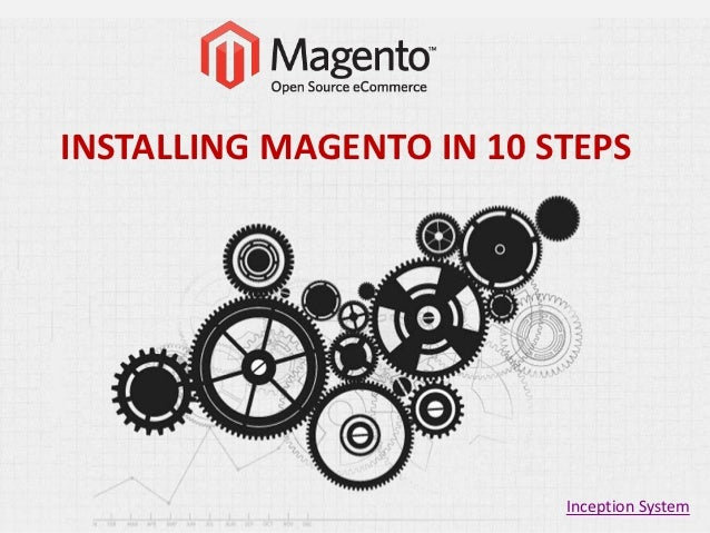 INSTALLING MAGENTO IN 10 STEPS                          Inception System
