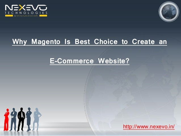 Why Magento Is Best Choice to Create an E-Commerce Website? http://www.nexevo.in/