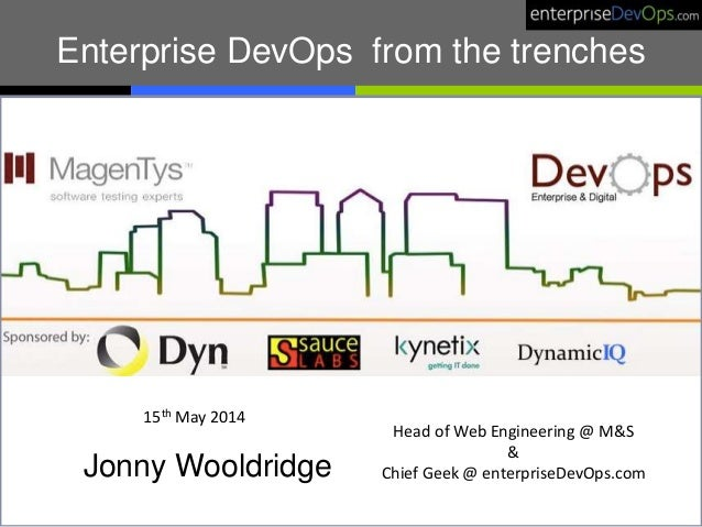 Enterprise DevOps from the trenches Jonny Wooldridge Head of Web Engineering @ M&S & Chief Geek @ enterpriseDevOps.com 15t...
