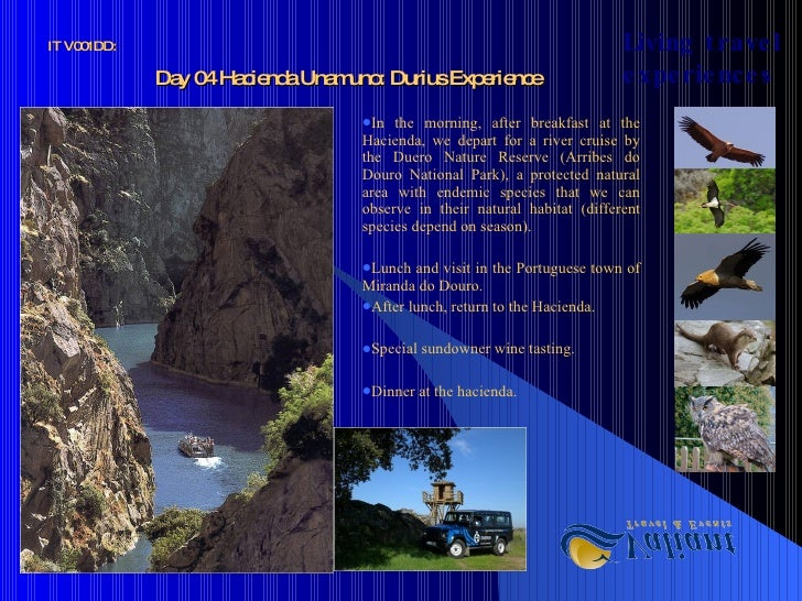 Day 04 Hacienda Unamuno: Durius Experience <ul><li>In the morning, after breakfast at the Hacienda, we depart for a river ...