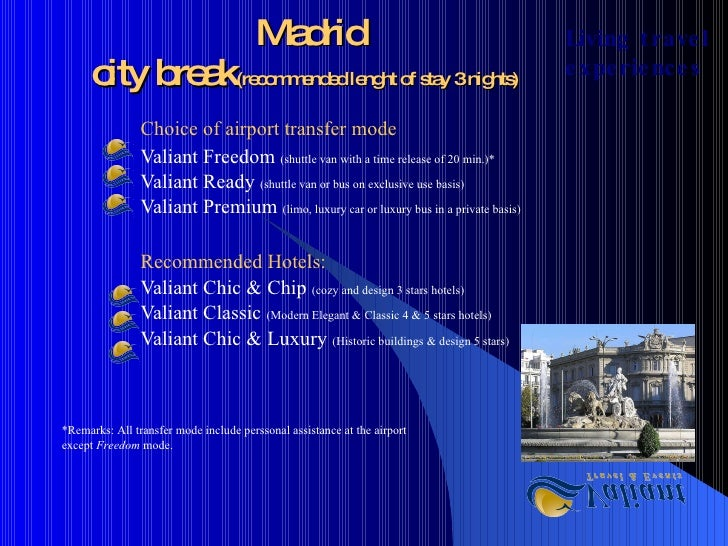 Madrid city break (recommended lenght of stay 3 nights)   Choice of airport transfer mode Valiant Freedom  (shuttle van wi...