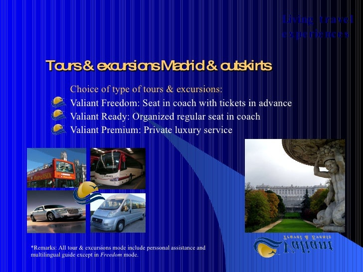 Tours & excursions Madrid & outskirts Choice of type of tours & excursions: Valiant Freedom: Seat in coach with tickets in...