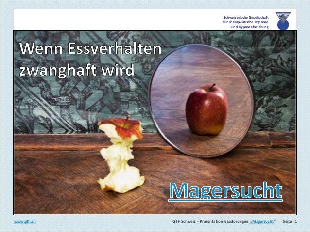 """GTH Schweiz GTH Schweiz - Präsentation Essstörungen """"Magersucht"""" Seite 1www.gth.ch Schweizerische Gesellschaft für Therape..."""