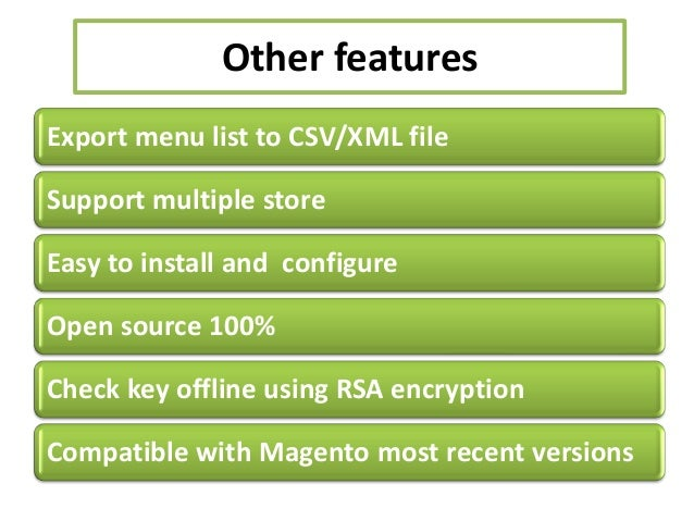 Other featuresExport menu list to CSV/XML fileSupport multiple storeEasy to install and configureOpen source 100%Check key...