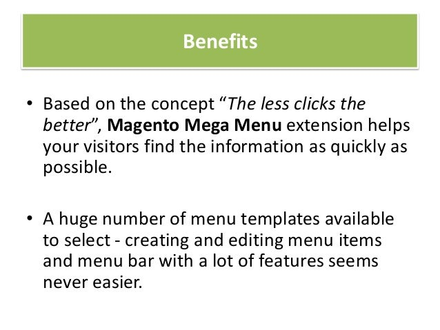 """Benefits• Based on the concept """"The less clicks thebetter"""", Magento Mega Menu extension helpsyour visitors find the inform..."""