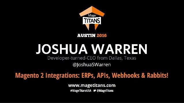 @JoshuaSWarren #MageTitansUSA About Me • PHP-Based Ecommerce Developer Since 1999 • Magento Developer Since 2008; Magento ...