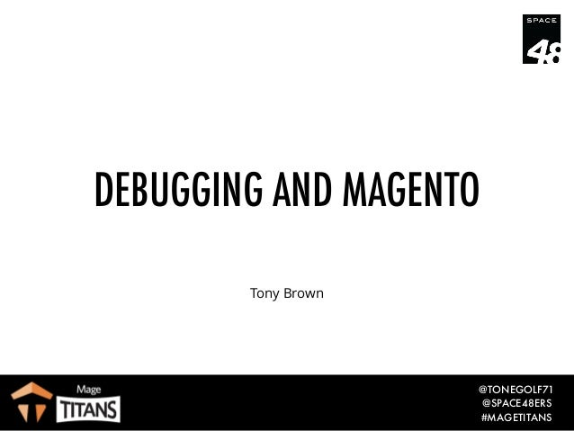 @TONEGOLF71 @SPACE48ERS #MAGETITANS DEBUGGING AND MAGENTO Tony Brown