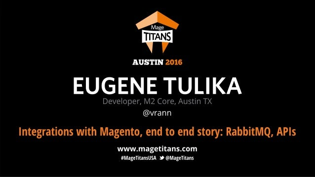 © 2016 Magento, Inc. Page | 1 Integrations with Magento, end to end story: RabbitMQ, APIs