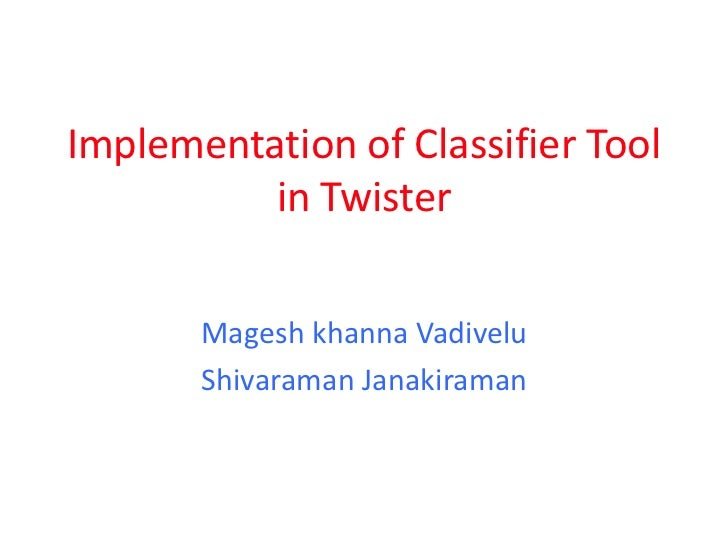 Implementation of Classifier Tool          in Twister       Magesh khanna Vadivelu       Shivaraman Janakiraman