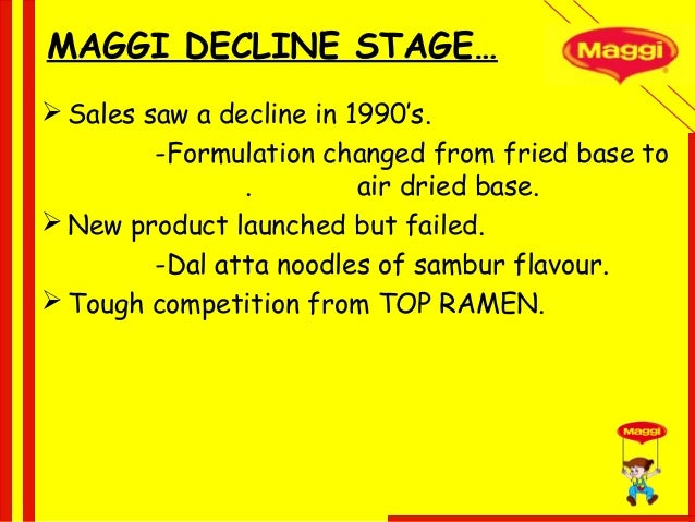 what the distribution strategies of maggi brand Competitors of maggi  top ramen had an interesting distribution strategy for the past 10 years, the brand has been distributed by marico it is a case of marketing alliance where top ramen was utilizing the distribution strength of marico  the segment aimed by top-ramen is 16-35  the brand is not giving enough reasons to change the.