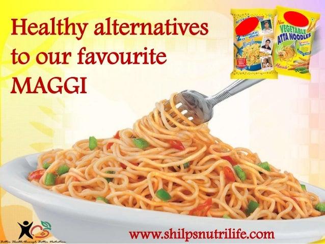 Healthy alternatives to our favourite MAGGI www.shilpsnutrilife.com
