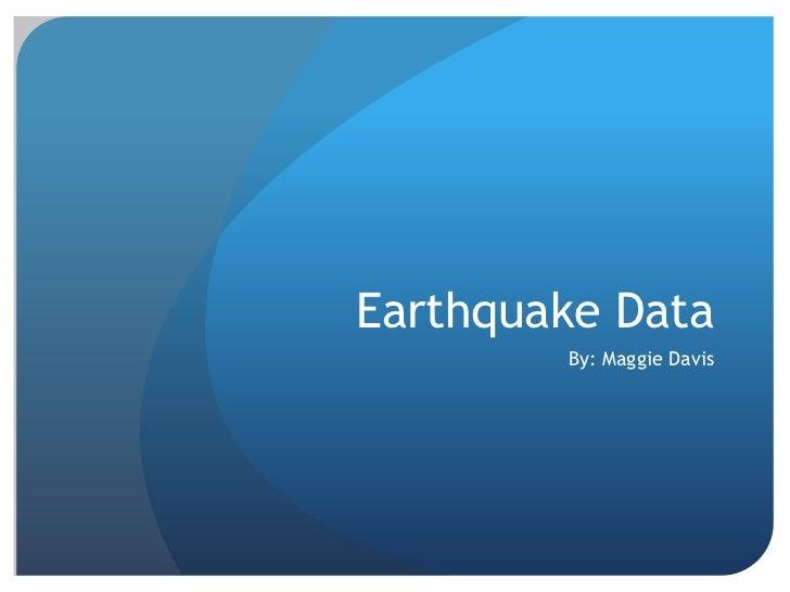 Earthquake Data<br />By: Maggie Davis<br />