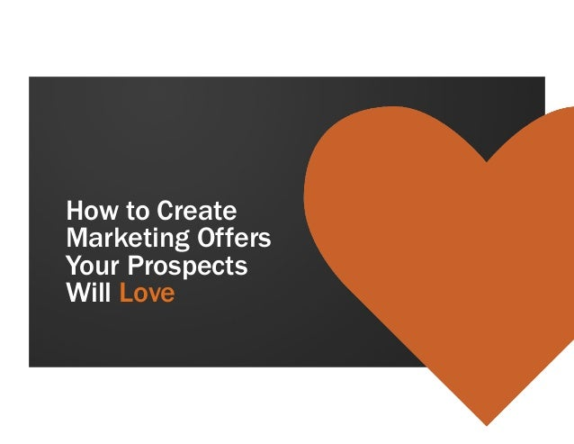 How to CreateMarketing OffersYour ProspectsWill Love