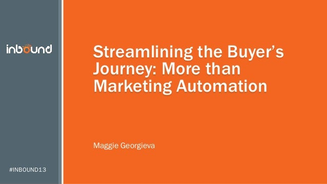 Streamlining the Buyer's Journey: More than Marketing Automation Maggie Georgieva #INBOUND13