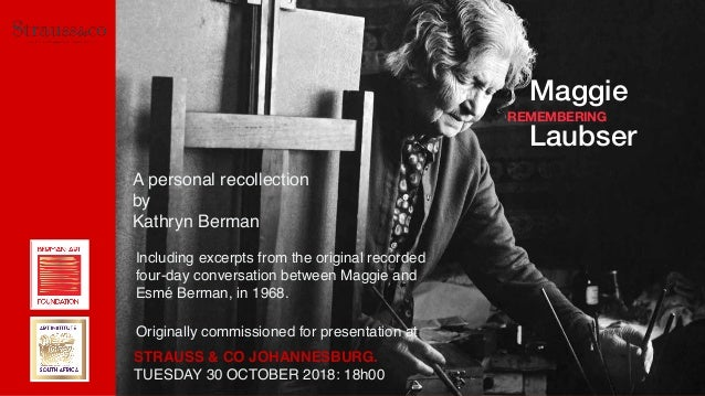 REMEMBERING Maggie Laubser A personal recollection by Kathryn Berman STRAUSS & CO JOHANNESBURG. TUESDAY 30 OCTOBER 2018: 1...