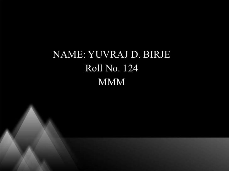 NAME : YUVRAJ D. BIRJE Roll No. 124 MMM