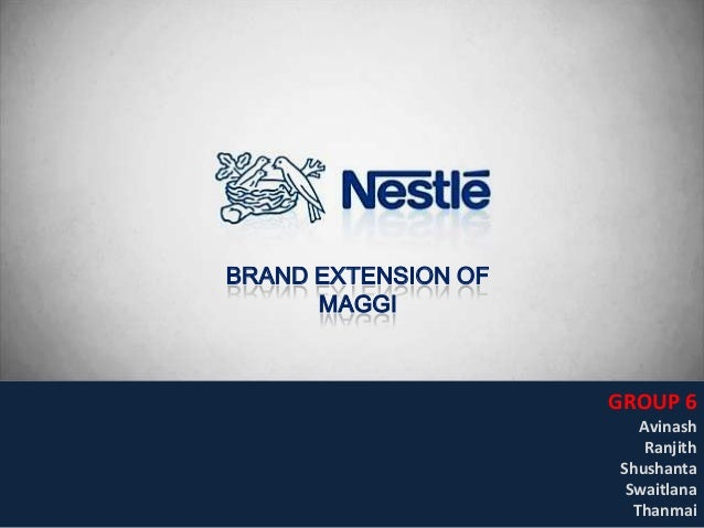 BRAND EXTENSION OF      MAGGI                     GROUP 6                        Avinash                         Ranjith  ...