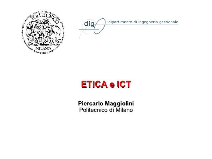 ETICA e ICT Piercarlo Maggiolini Politecnico di Milano