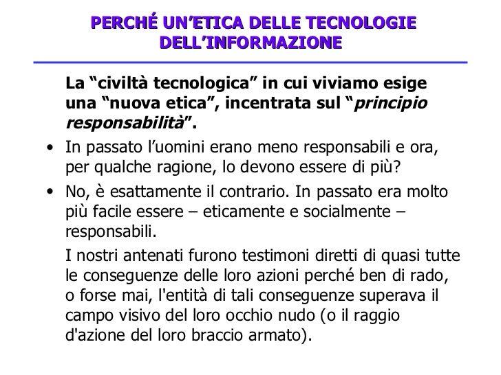 """PERCHÉ UN'ETICA DELLE TECNOLOGIE DELL'INFORMAZIONE <ul><li>La """"civiltà tecnologica"""" in cui viviamo esige una """"nuova etic..."""