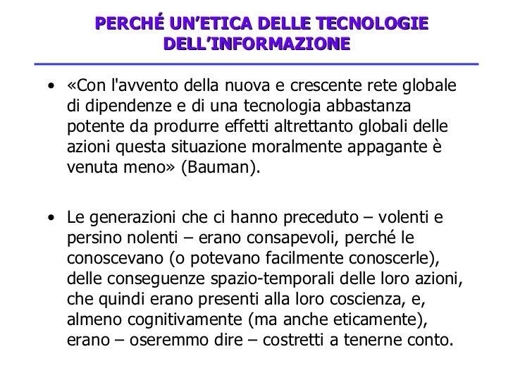 PERCHÉ UN'ETICA DELLE TECNOLOGIE DELL'INFORMAZIONE <ul><li>«Con l'avvento della nuova e crescente rete globale di dipend...