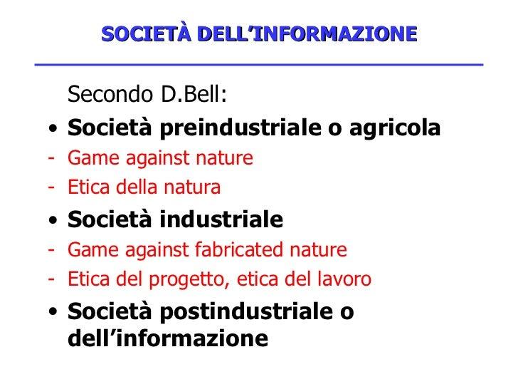 SOCIETÀ DELL'INFORMAZIONE <ul><li>Secondo D.Bell: </li></ul><ul><li>Società preindustriale o agricola </li></ul><ul><li>- ...