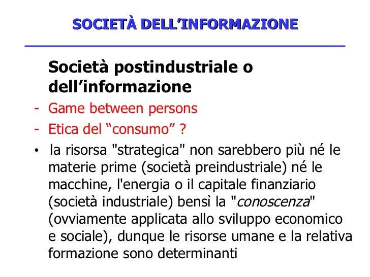 SOCIETÀ DELL'INFORMAZIONE <ul><li>Società postindustriale o dell'informazione </li></ul><ul><li>Game between persons </li>...