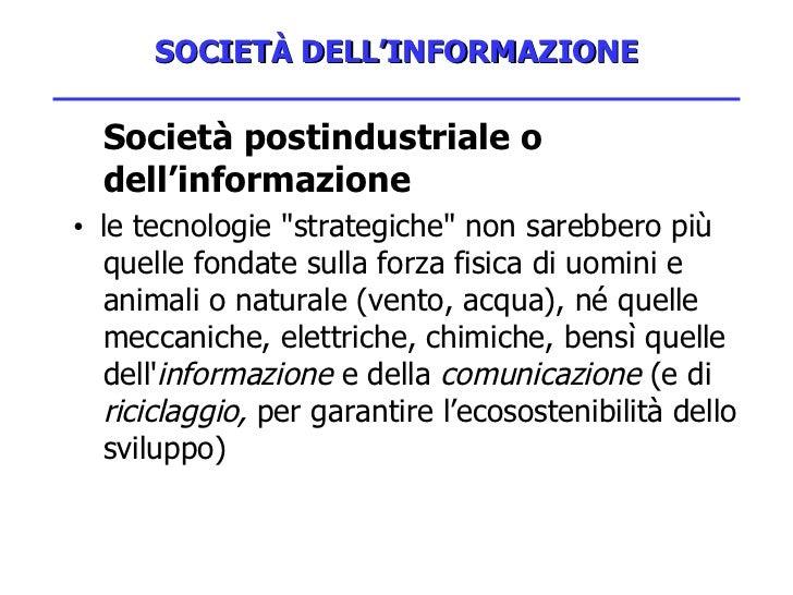 SOCIETÀ DELL'INFORMAZIONE <ul><li>Società postindustriale o dell'informazione </li></ul><ul><li>•  le tecnologie &quot;str...