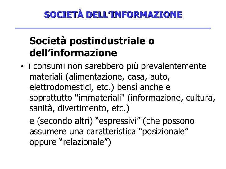 SOCIETÀ DELL'INFORMAZIONE <ul><li>Società postindustriale o dell'informazione </li></ul><ul><li>•  i consumi non sarebbero...