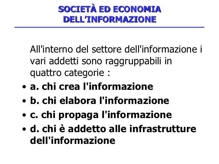 SOCIETÀ ED ECONOMIA DELL'INFORMAZIONE <ul><li>All'interno del settore dell'informazione i vari addetti sono raggruppabili ...